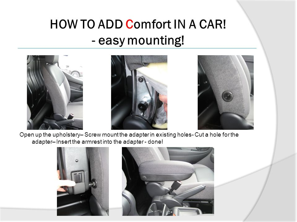 HOW TO ADD Comfort IN A CAR! - easy mounting! Open up the upholstery– Screw mount the adapter in existing holes- Cut a hole for the adapter– Insert th