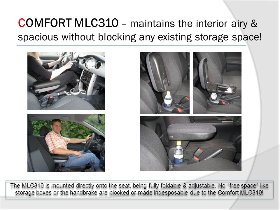 COMFORT MLC310 – maintains the interior airy & spacious without blocking any existing storage space! The MLC310 is mounted directly onto the seat, bei