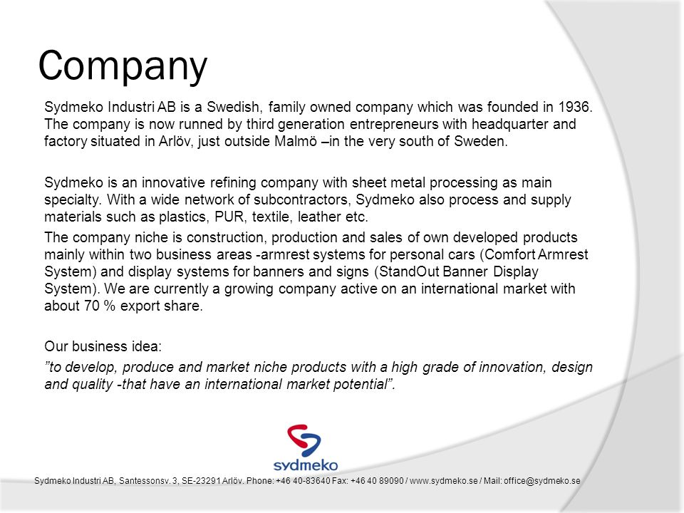Company Sydmeko Industri AB is a Swedish, family owned company which was founded in 1936. The company is now runned by third generation entrepreneurs
