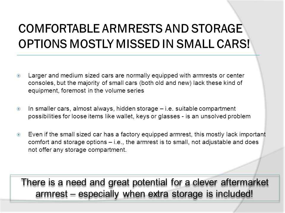 COMFORTABLE ARMRESTS AND STORAGE OPTIONS MOSTLY MISSED IN SMALL CARS!  Larger and medium sized cars are normally equipped with armrests or center con