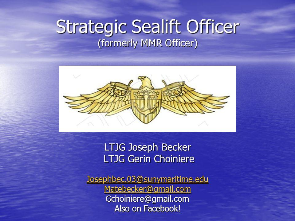 Strategic Sealift Officer (formerly MMR Officer) LTJG Joseph Becker LTJG Gerin Choiniere LTJG Gerin Choiniere Josephbec.03@sunymaritime.edu Matebecker