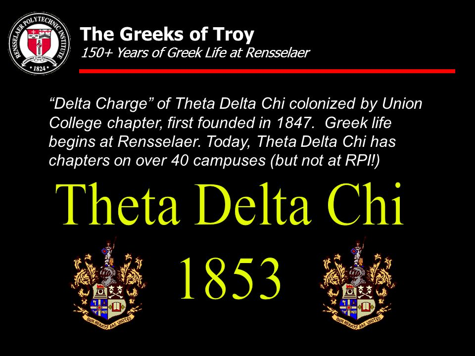 """Delta Charge"" of Theta Delta Chi colonized by Union College chapter, first founded in 1847. Greek life begins at Rensselaer. Today, Theta Delta Chi h"