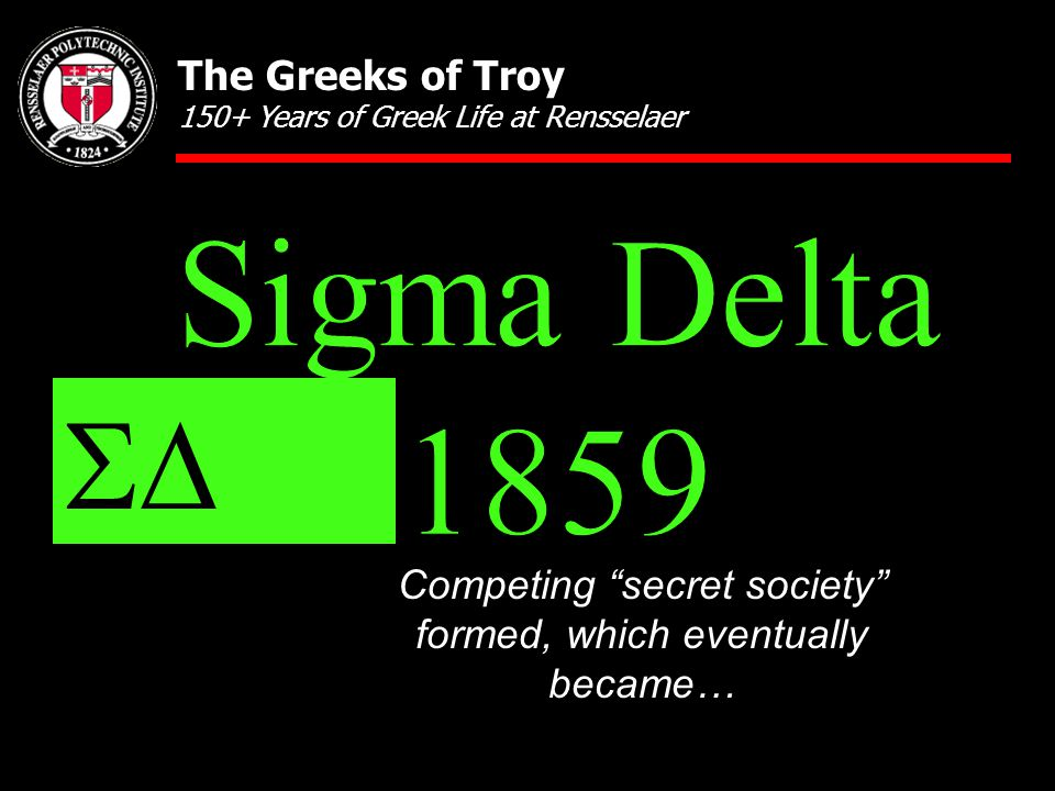 Competing secret society formed, which eventually became…  The Greeks of Troy 150+ Years of Greek Life at Rensselaer
