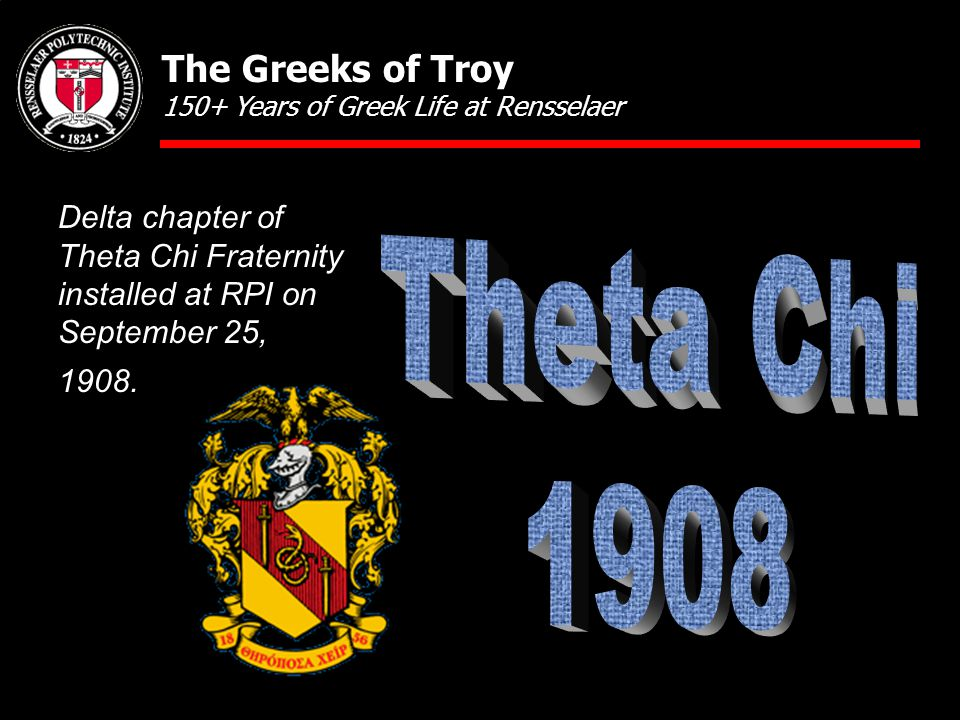 Delta chapter of Theta Chi Fraternity installed at RPI on September 25, 1908. The Greeks of Troy 150+ Years of Greek Life at Rensselaer