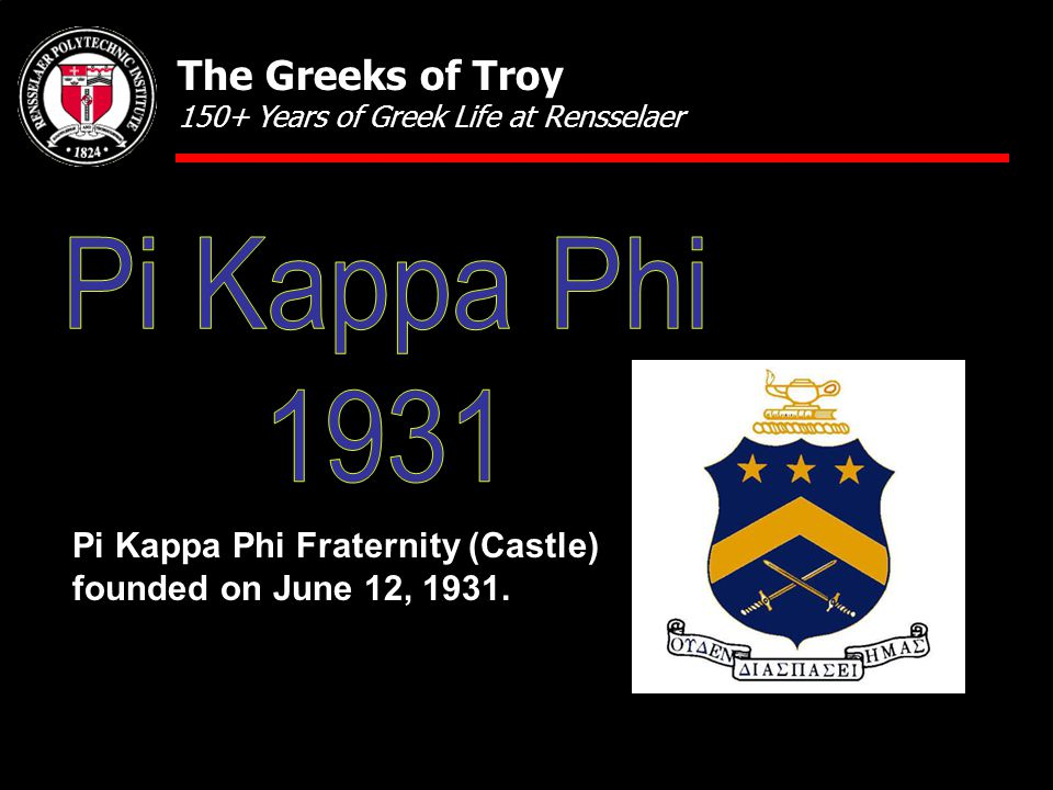 Pi Kappa Phi Fraternity (Castle) founded on June 12, 1931. The Greeks of Troy 150+ Years of Greek Life at Rensselaer