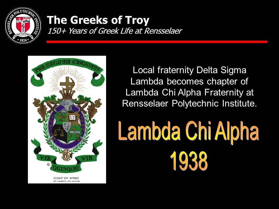 Local fraternity Delta Sigma Lambda becomes chapter of Lambda Chi Alpha Fraternity at Rensselaer Polytechnic Institute. The Greeks of Troy 150+ Years