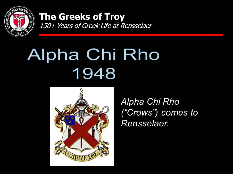 Alpha Chi Rho ( Crows ) comes to Rensselaer.