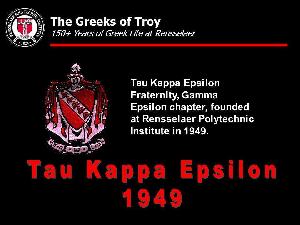 Tau Kappa Epsilon Fraternity, Gamma Epsilon chapter, founded at Rensselaer Polytechnic Institute in 1949. The Greeks of Troy 150+ Years of Greek Life