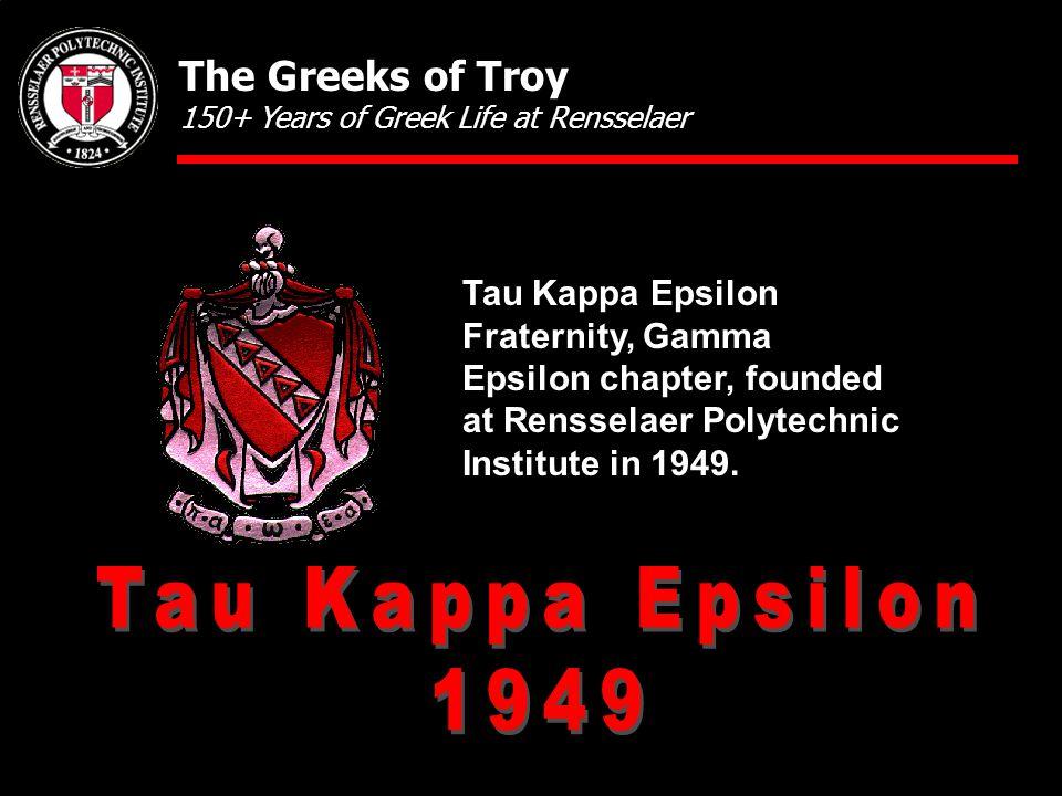 Tau Kappa Epsilon Fraternity, Gamma Epsilon chapter, founded at Rensselaer Polytechnic Institute in 1949.