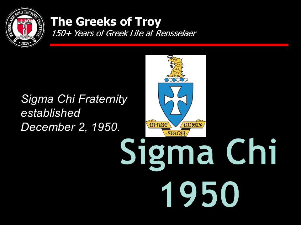 Sigma Chi Fraternity established December 2, 1950.