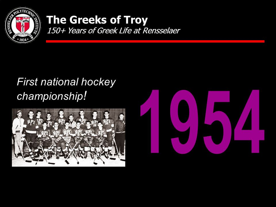 First national hockey championship ! The Greeks of Troy 150+ Years of Greek Life at Rensselaer