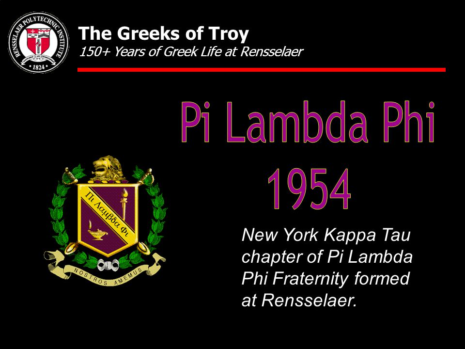 New York Kappa Tau chapter of Pi Lambda Phi Fraternity formed at Rensselaer. The Greeks of Troy 150+ Years of Greek Life at Rensselaer