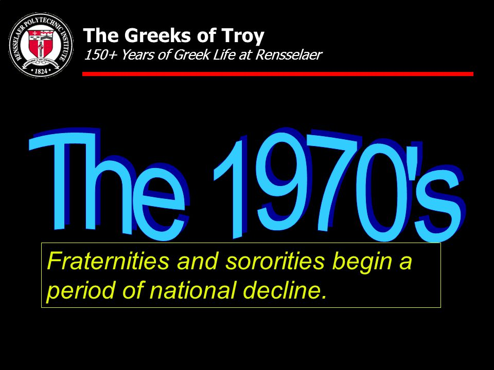 Fraternities and sororities begin a period of national decline. The Greeks of Troy 150+ Years of Greek Life at Rensselaer