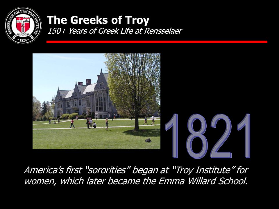 America's first sororities began at Troy Institute for women, which later became the Emma Willard School.