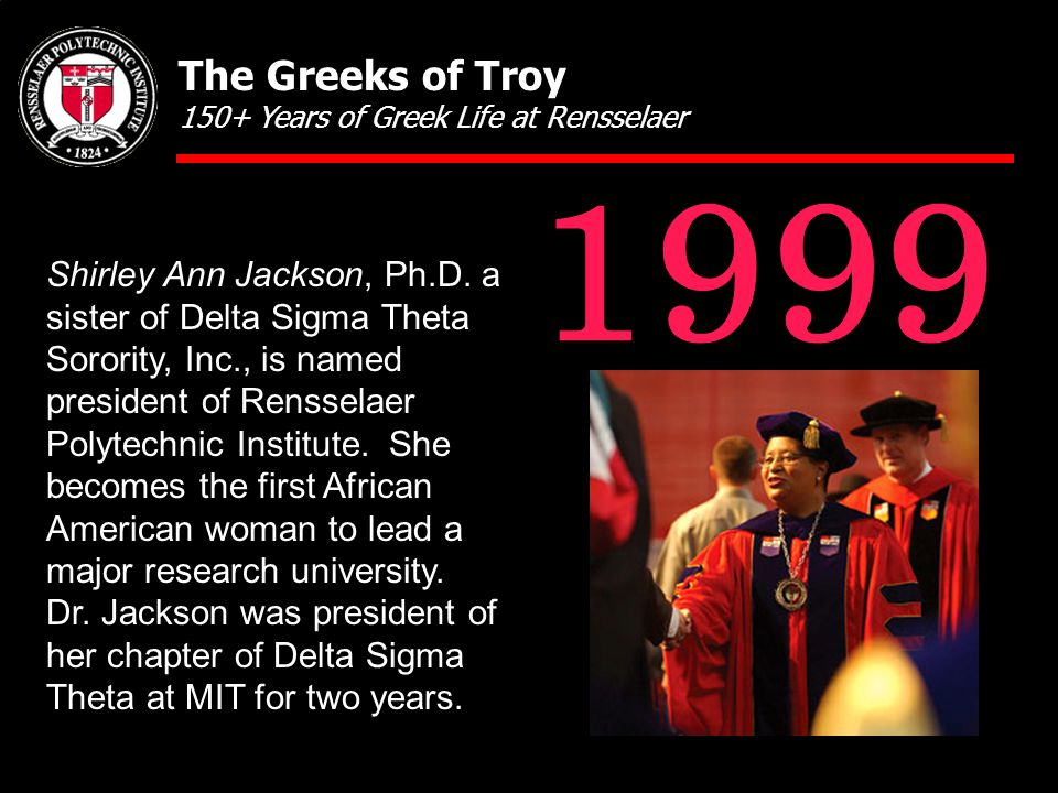 Shirley Ann Jackson, Ph.D. a sister of Delta Sigma Theta Sorority, Inc., is named president of Rensselaer Polytechnic Institute. She becomes the first