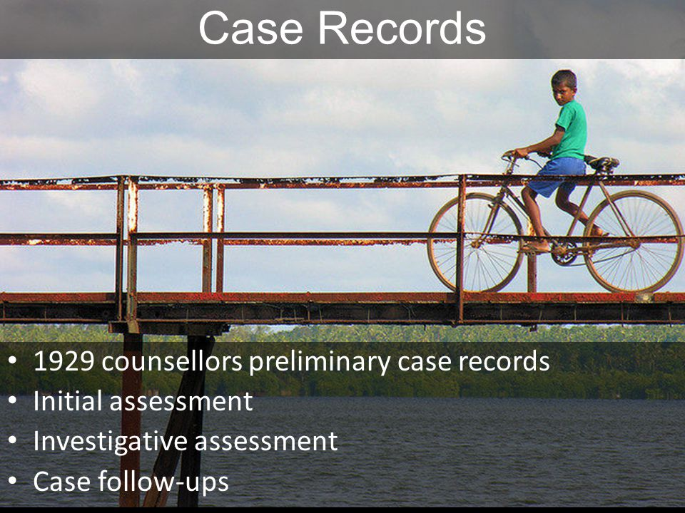 Case Records 1929 counsellors preliminary case records Initial assessment Investigative assessment Case follow-ups