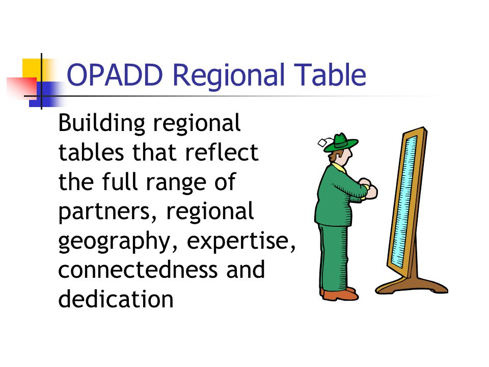OPADD Regional Table Building regional tables that reflect the full range of partners, regional geography, expertise, connectedness and dedication