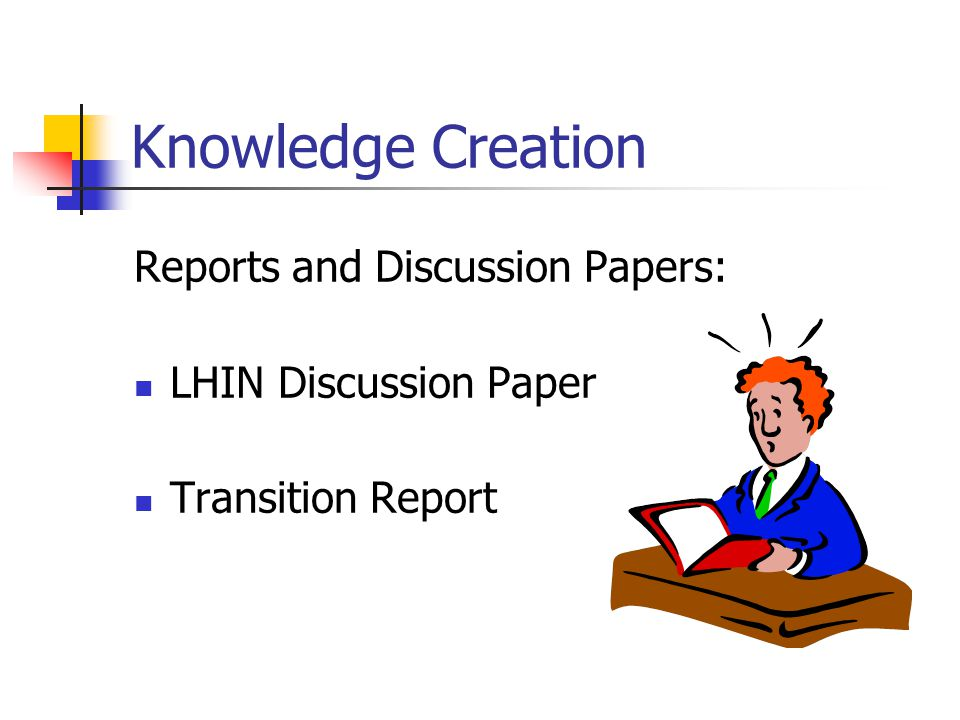 Knowledge Creation Reports and Discussion Papers: LHIN Discussion Paper Transition Report