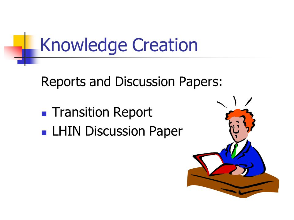 Knowledge Creation Reports and Discussion Papers: Transition Report LHIN Discussion Paper