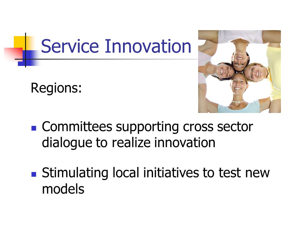 Service Innovation Regions: Committees supporting cross sector dialogue to realize innovation Stimulating local initiatives to test new models