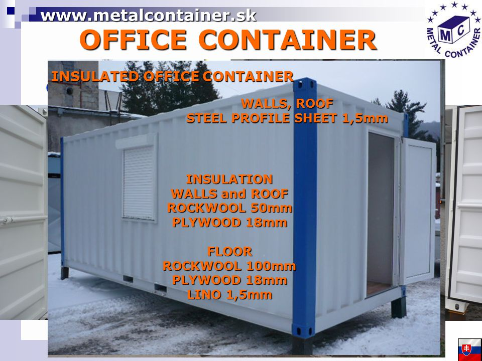 OFFICE CONTAINER COMBINED CONTAINER S T O R E O F F I C E O F F I C E S T O R E PUR SANDWICH CONTAINER- INSULATED WALLS, ROOF, FLOOR FROM PUR SANDWICH PANEL 60mm.