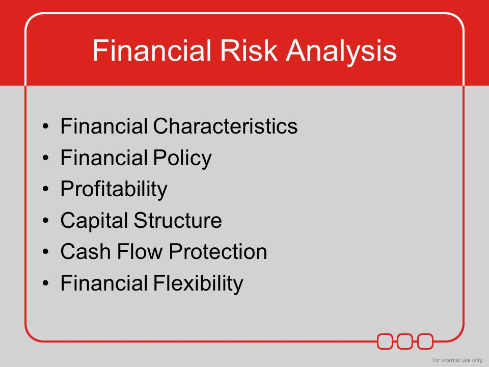 Financial Risk Analysis Financial Characteristics Financial Policy Profitability Capital Structure Cash Flow Protection Financial Flexibility
