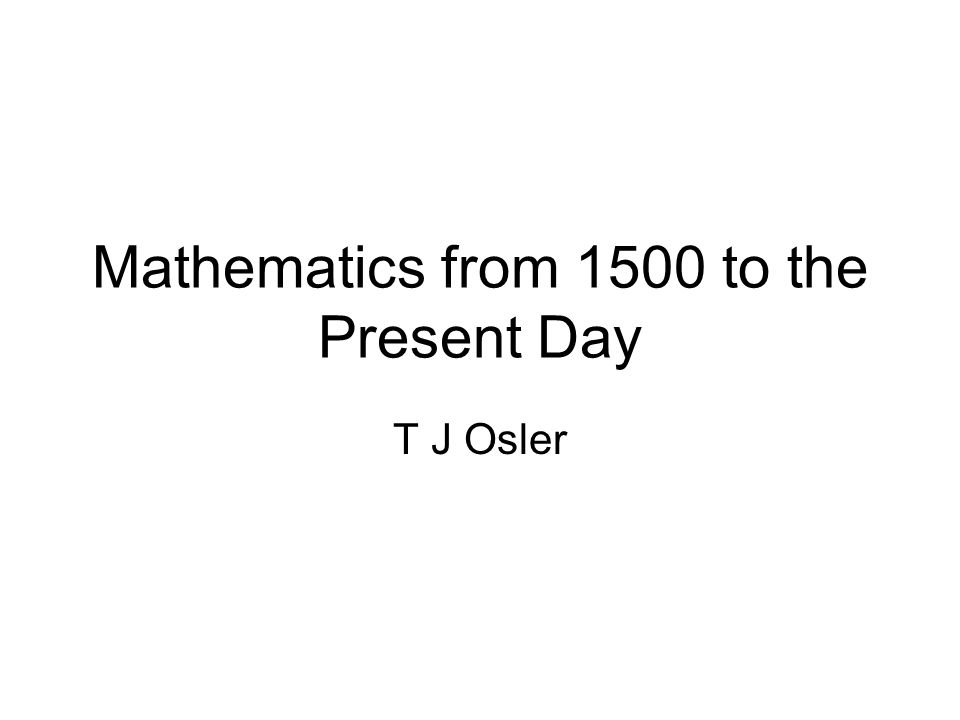 Mathematics from 1500 to the Present Day T J Osler