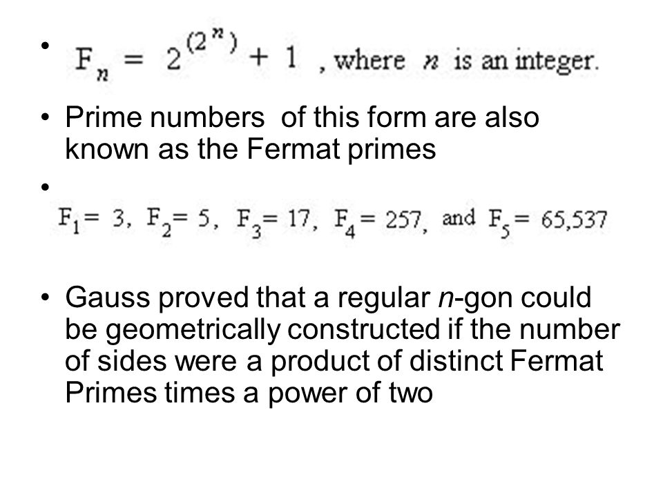 Prime numbers of this form are also known as the Fermat primes Gauss proved that a regular n-gon could be geometrically constructed if the number of s