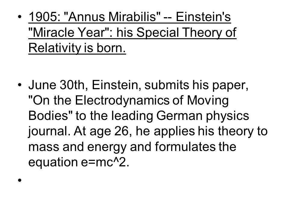 1905: Annus Mirabilis -- Einstein s Miracle Year : his Special Theory of Relativity is born.