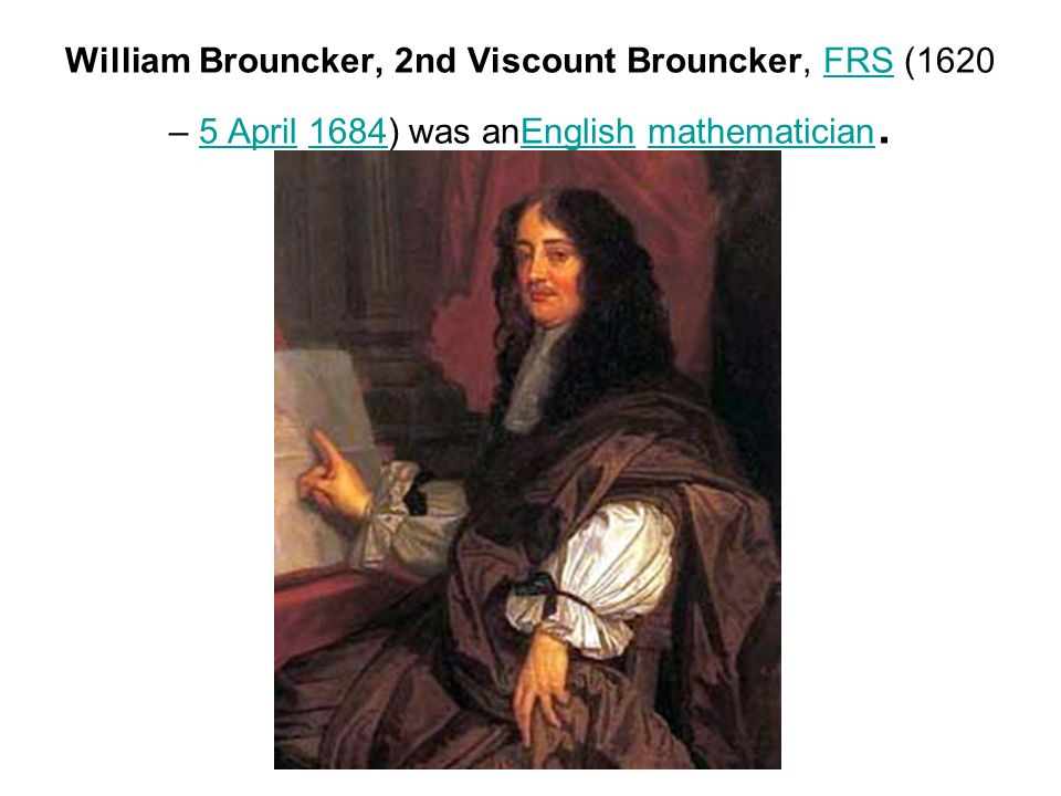William Brouncker, 2nd Viscount Brouncker, FRS (1620 – 5 April 1684) was anEnglish mathematician.FRS5 April1684Englishmathematician