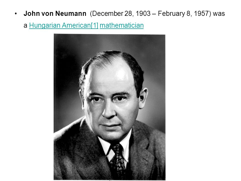 John von Neumann (December 28, 1903 – February 8, 1957) was a Hungarian American[1] mathematician Hungarian American[1]mathematician