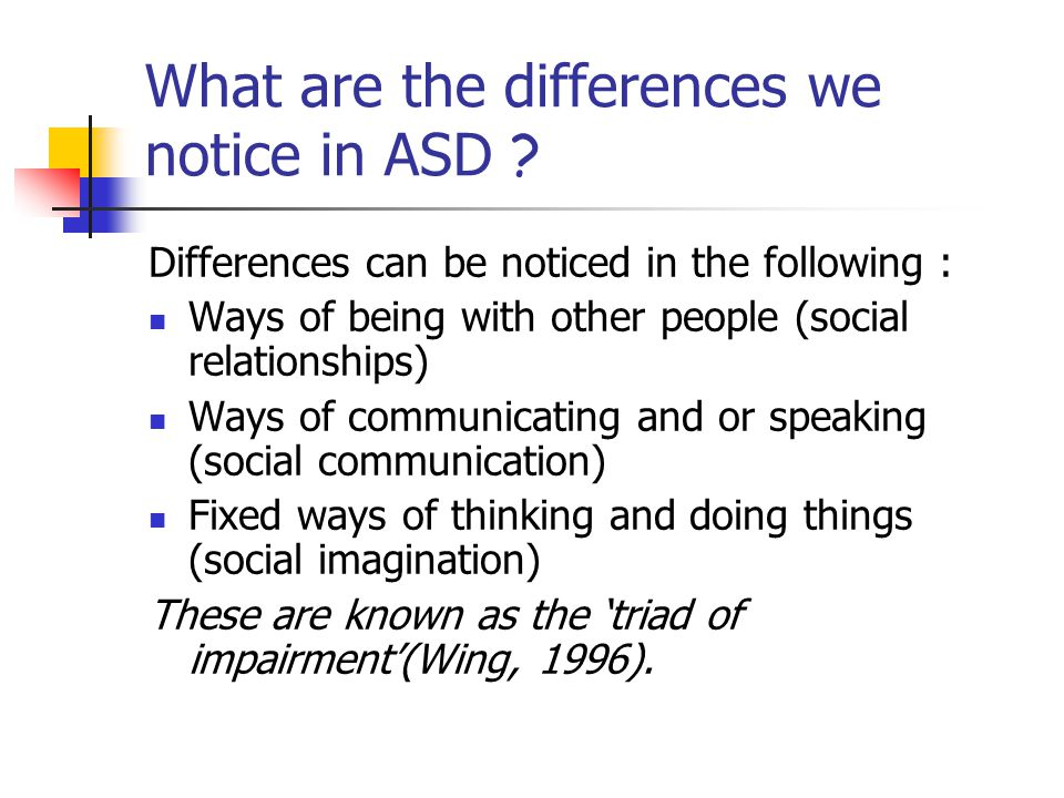 What are the differences we notice in ASD .