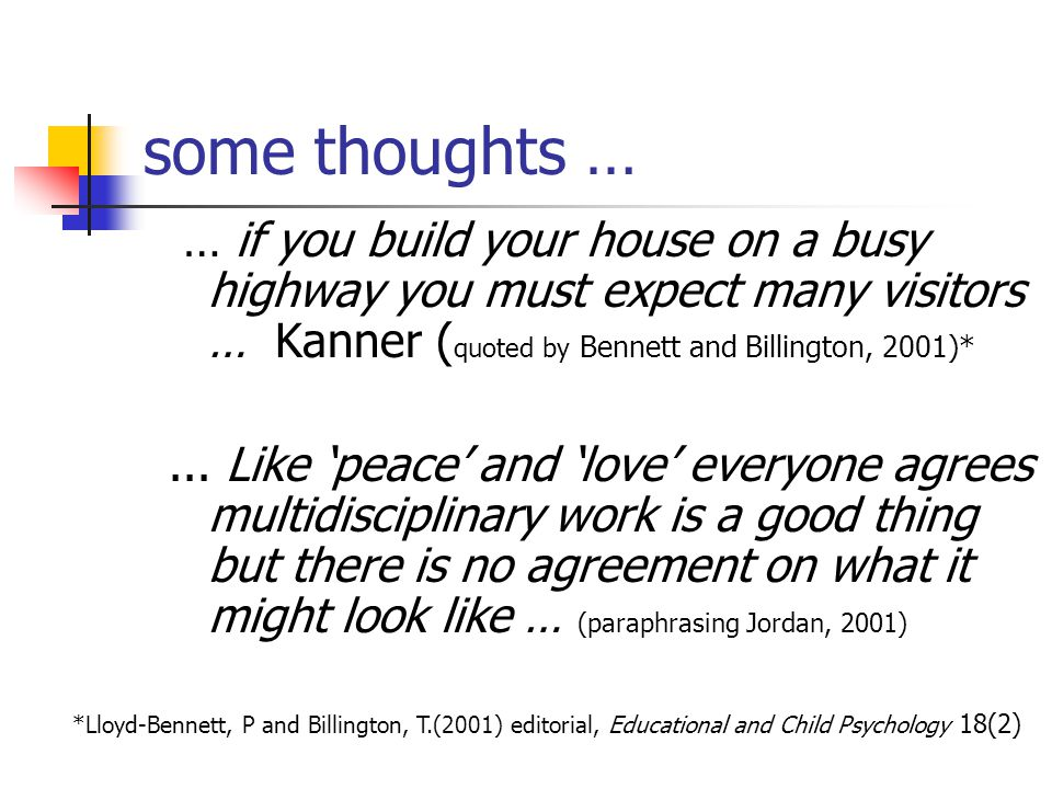 some thoughts … … if you build your house on a busy highway you must expect many visitors … Kanner ( quoted by Bennett and Billington, 2001)*...