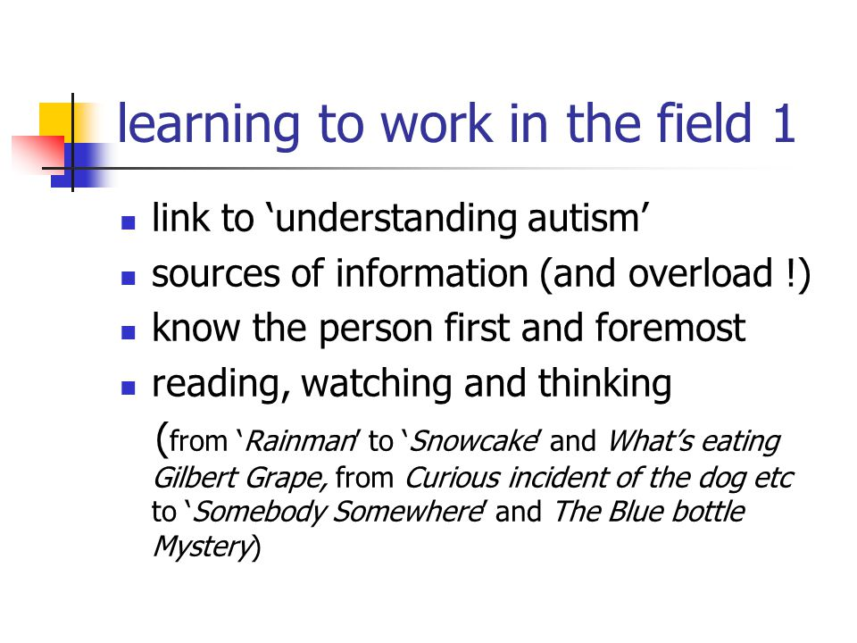 learning to work in the field 2 Training and learning processes - collaboration and development - Autism-friendly schools initiative, (Autism Cymru, 2004 - and LEAs); identity card initiative with the police service and others; collaborative training processes in schools (eg.