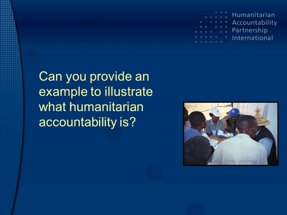 Can you provide an example to illustrate what humanitarian accountability is Photo: Juan Saenz