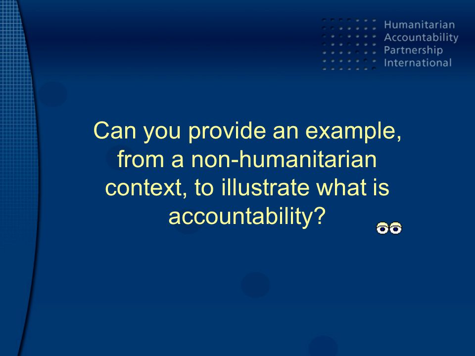 Can you provide an example, from a non-humanitarian context, to illustrate what is accountability