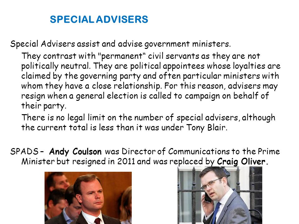 Special Advisers assist and advise government ministers.