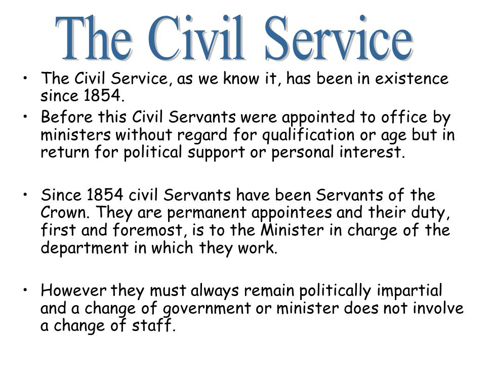 The Civil Service, as we know it, has been in existence since 1854.