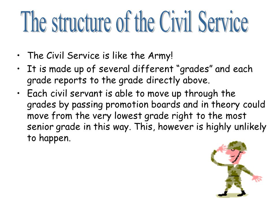 The Civil Service is like the Army.