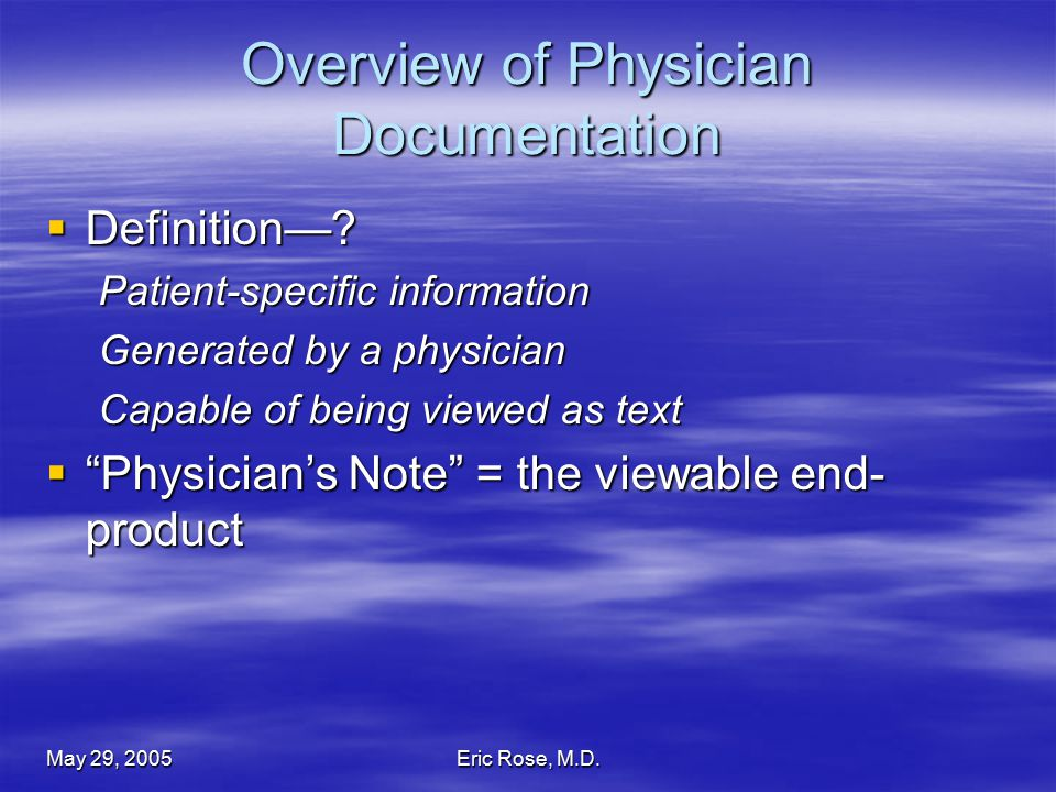 May 29, 2005Eric Rose, M.D. Overview of Physician Documentation  Definition—.