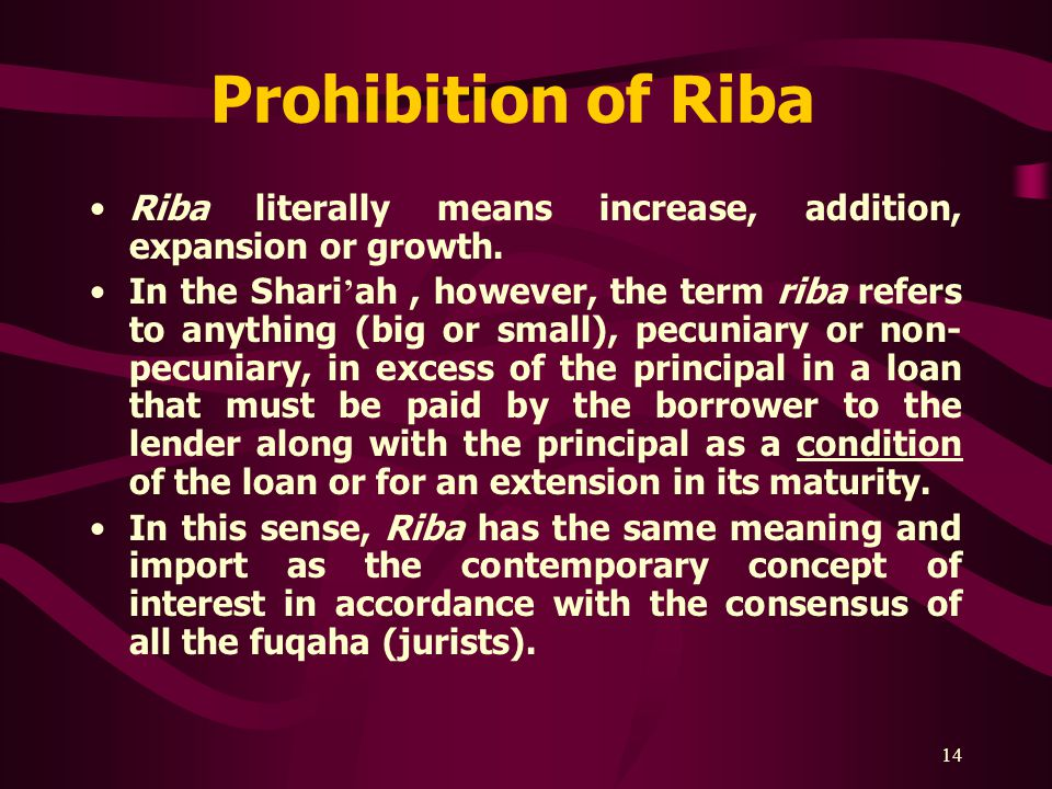 14 Prohibition of Riba Riba literally means increase, addition, expansion or growth.