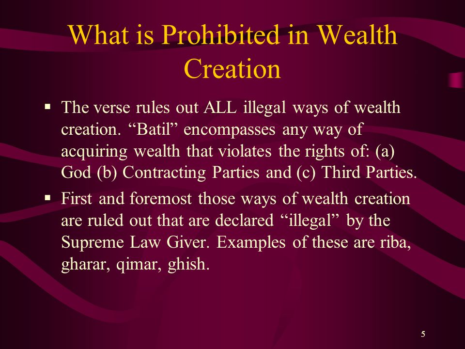 5 What is Prohibited in Wealth Creation  The verse rules out ALL illegal ways of wealth creation.