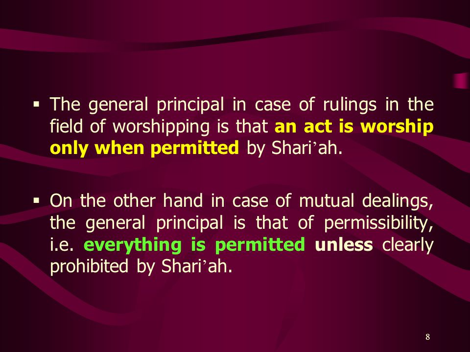 8  The general principal in case of rulings in the field of worshipping is that an act is worship only when permitted by Shari ' ah.