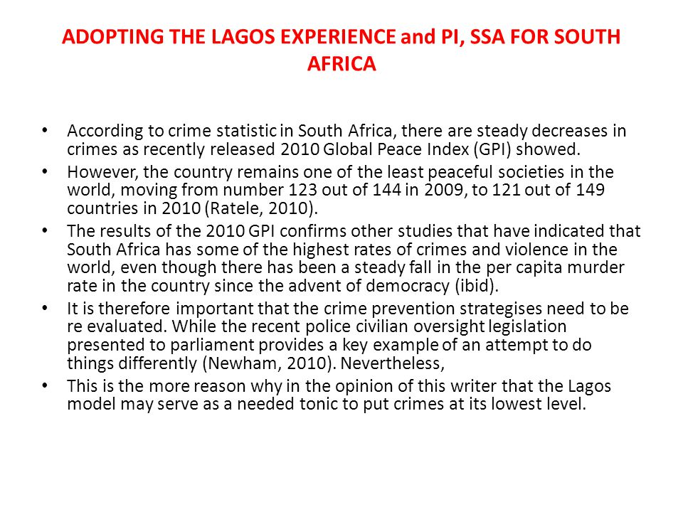 ADOPTING THE LAGOS EXPERIENCE and PI, SSA FOR SOUTH AFRICA According to crime statistic in South Africa, there are steady decreases in crimes as recen