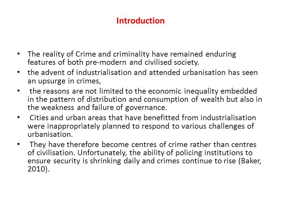 Introduction The reality of Crime and criminality have remained enduring features of both pre-modern and civilised society. the advent of industrialis