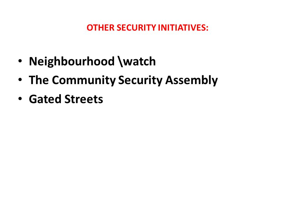 OTHER SECURITY INITIATIVES: Neighbourhood \watch The Community Security Assembly Gated Streets