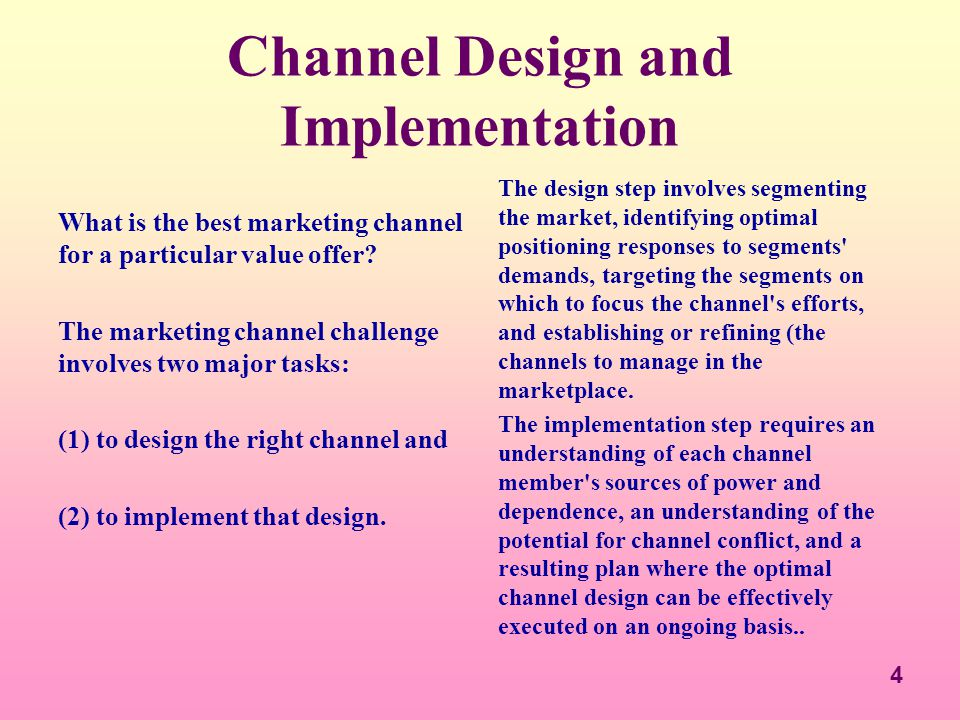 4 Channel Design and Implementation What is the best marketing channel for a particular value offer? The marketing channel challenge involves two majo
