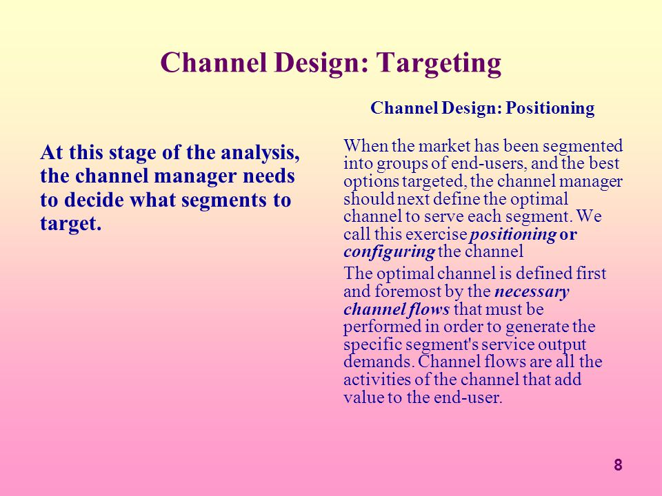 9 Positioning Further, the channel analyst must identify the optimal channel structure to produce the necessary channel flows.