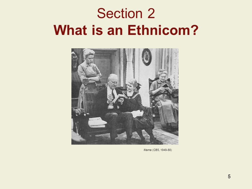 5 Section 2 What is an Ethnicom Mama (CBS, 1949-56)