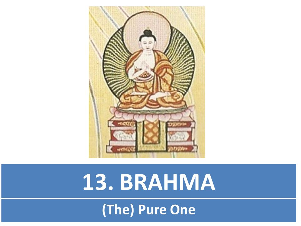 13. BRAHMA (The) Pure One